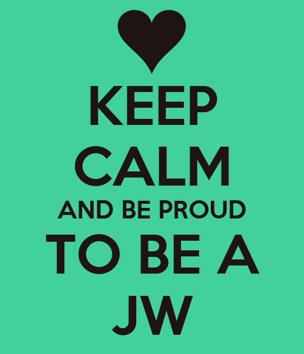 KEEP CALM AND BE PROUD TO A JW