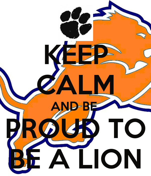 KEEP CALM AND BE  PROUD TO BE A LION