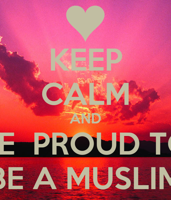 KEEP CALM AND BE  PROUD TO BE A MUSLIM