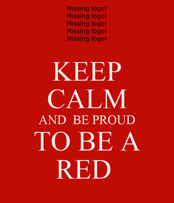 KEEP CALM AND  BE PROUD TO BE A RED