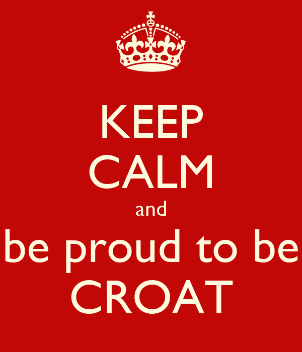 KEEP CALM and be proud to be CROAT