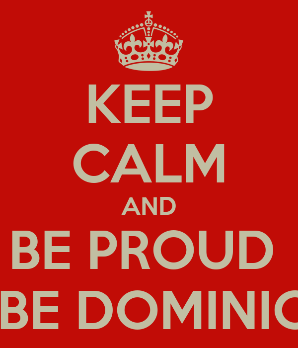 KEEP CALM AND BE PROUD  TO BE DOMINICAN
