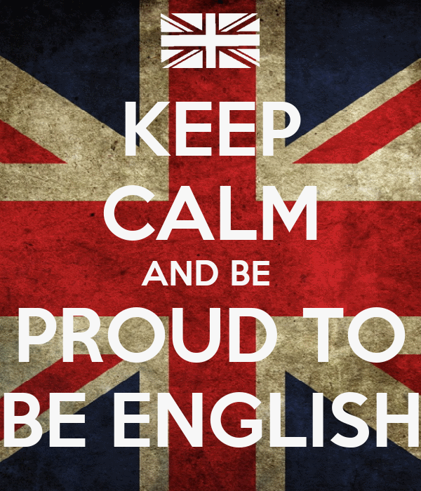 KEEP CALM AND BE  PROUD TO BE ENGLISH