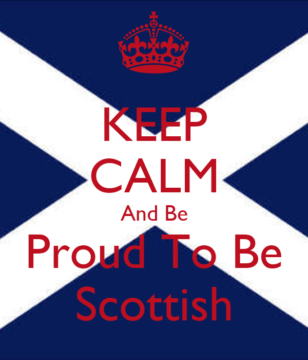 KEEP CALM And Be Proud To Be Scottish