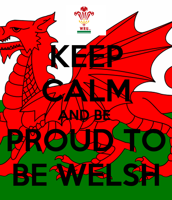 KEEP CALM AND BE  PROUD TO BE WELSH