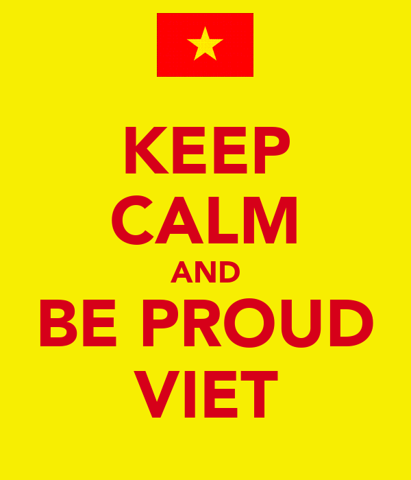 KEEP CALM AND BE PROUD VIET
