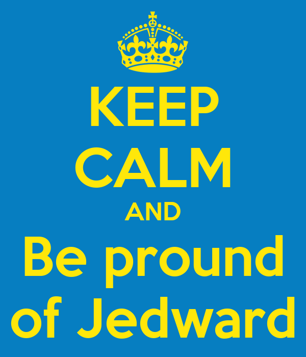 KEEP CALM AND Be pround of Jedward