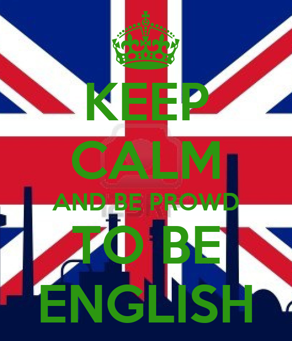 KEEP CALM AND BE PROWD TO BE ENGLISH