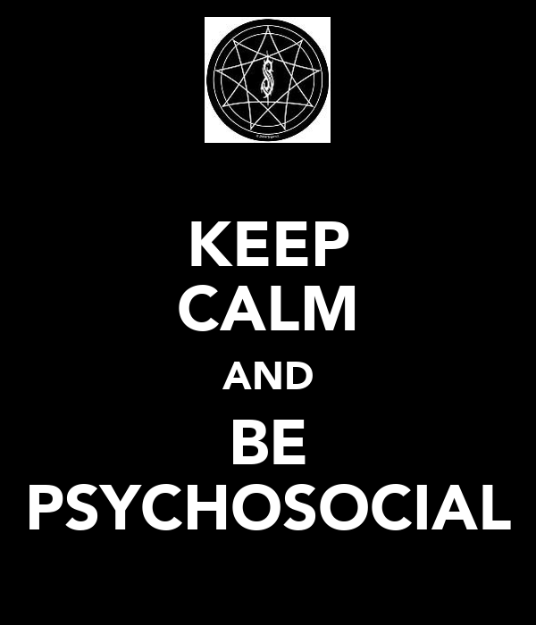 KEEP CALM AND BE PSYCHOSOCIAL