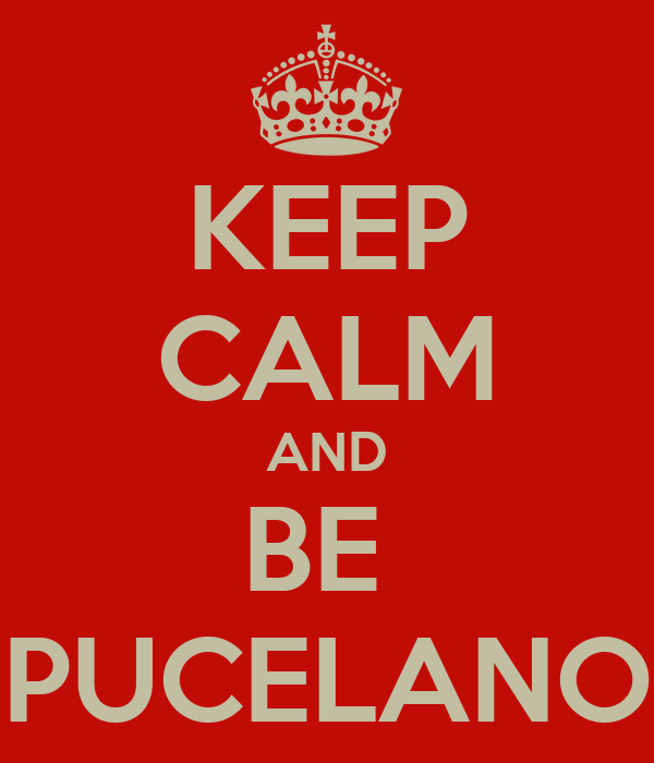 KEEP CALM AND BE  PUCELANO