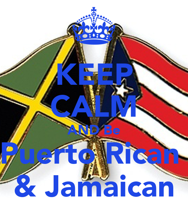 KEEP CALM AND Be Puerto Rican  & Jamaican