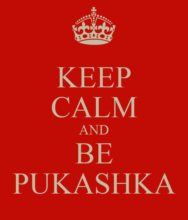 KEEP CALM AND BE PUKASHKA