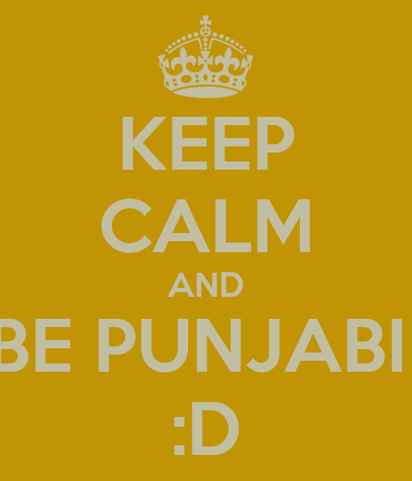 KEEP CALM AND BE PUNJABI  :D