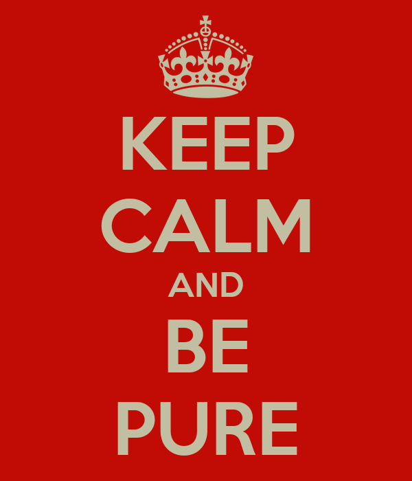 KEEP CALM AND BE PURE