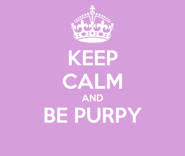 KEEP CALM AND BE PURPY