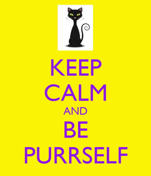KEEP CALM AND BE PURRSELF