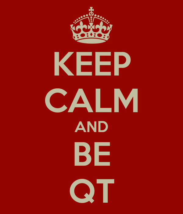KEEP CALM AND BE QT
