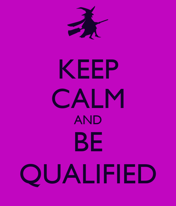 KEEP CALM AND BE QUALIFIED