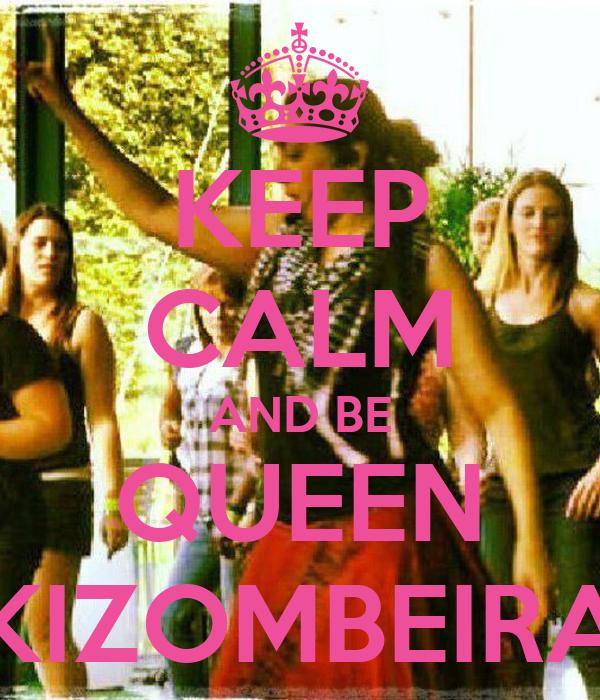 KEEP CALM AND BE QUEEN KIZOMBEIRA