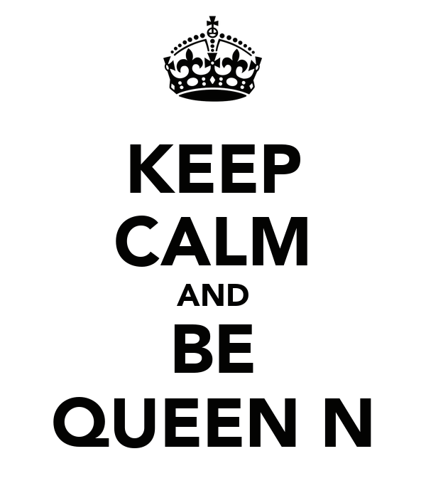 KEEP CALM AND BE QUEEN N