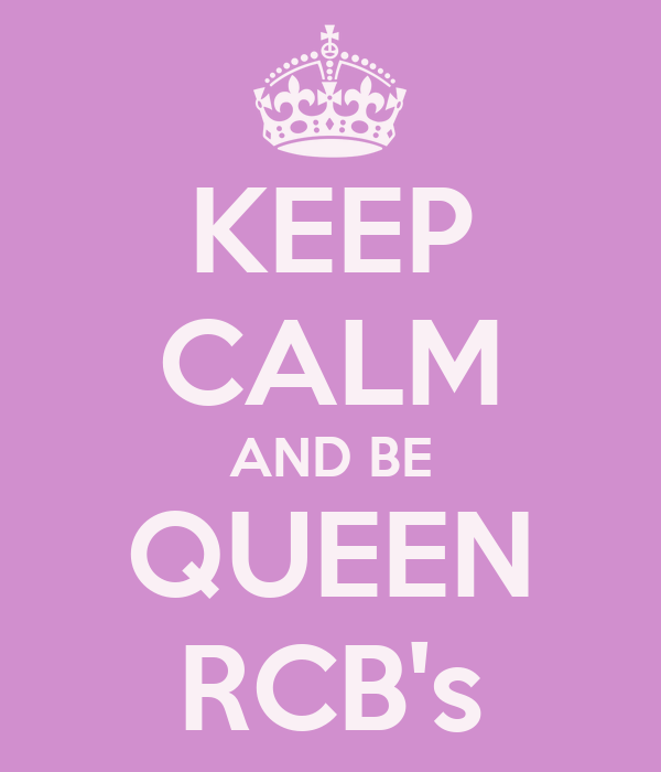 KEEP CALM AND BE QUEEN RCB's