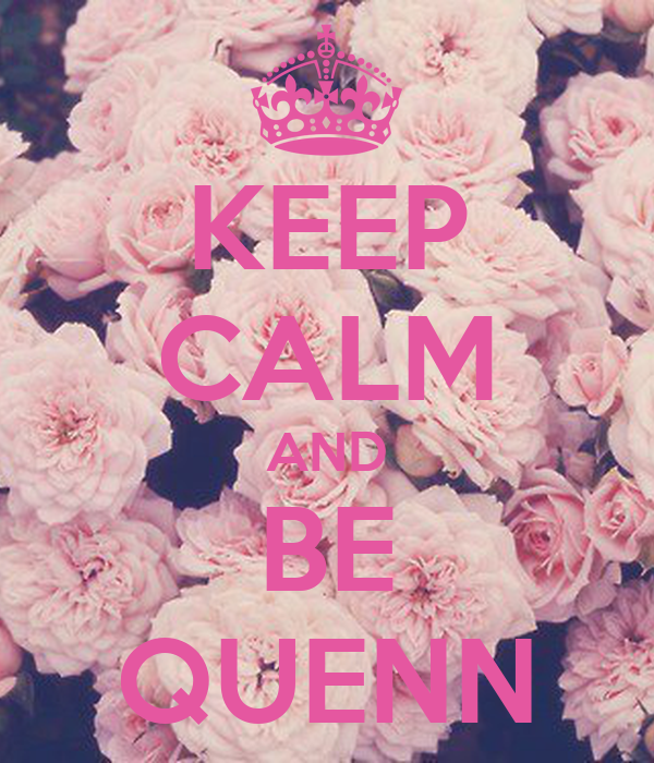 KEEP CALM AND BE QUENN