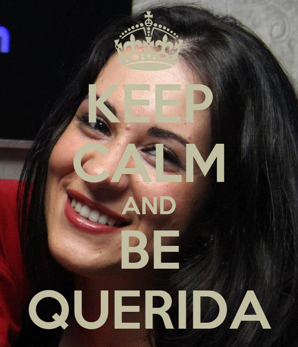 KEEP CALM AND BE QUERIDA