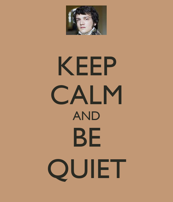 KEEP CALM AND BE QUIET