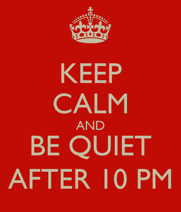 KEEP CALM AND BE QUIET AFTER 10 PM