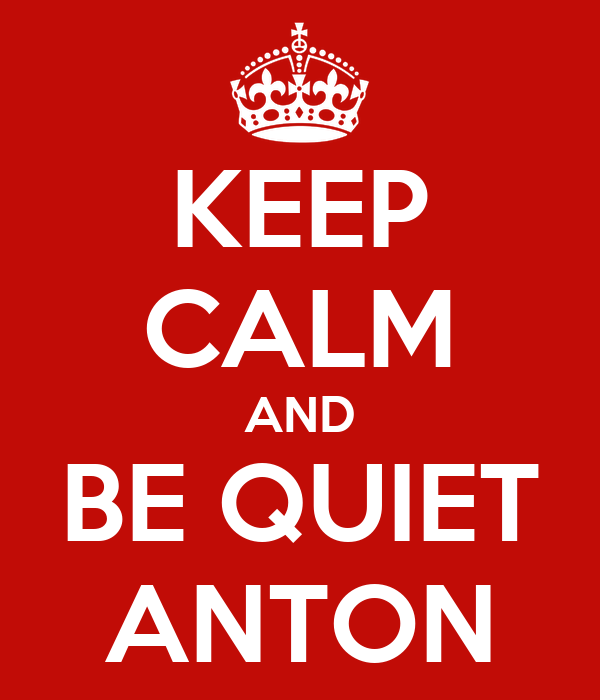 KEEP CALM AND BE QUIET ANTON