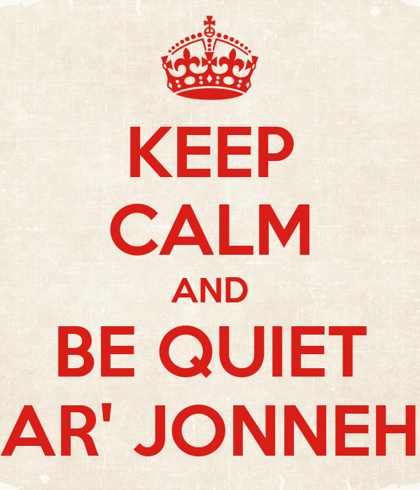 KEEP CALM AND BE QUIET AR' JONNEH