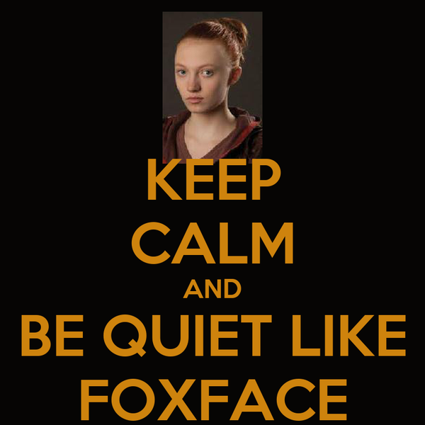 KEEP CALM AND BE QUIET LIKE FOXFACE