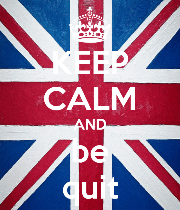 KEEP CALM AND be quit
