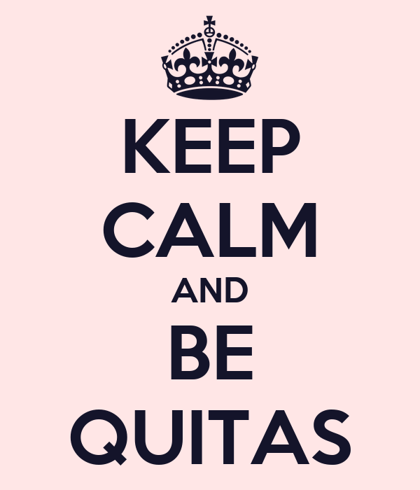 KEEP CALM AND BE QUITAS