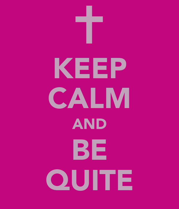KEEP CALM AND BE QUITE
