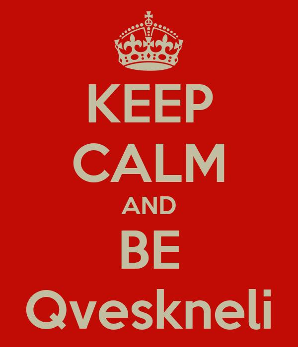 KEEP CALM AND BE Qveskneli