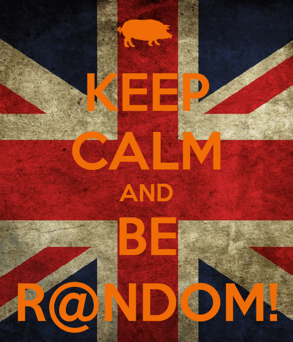 KEEP CALM AND BE R@NDOM!