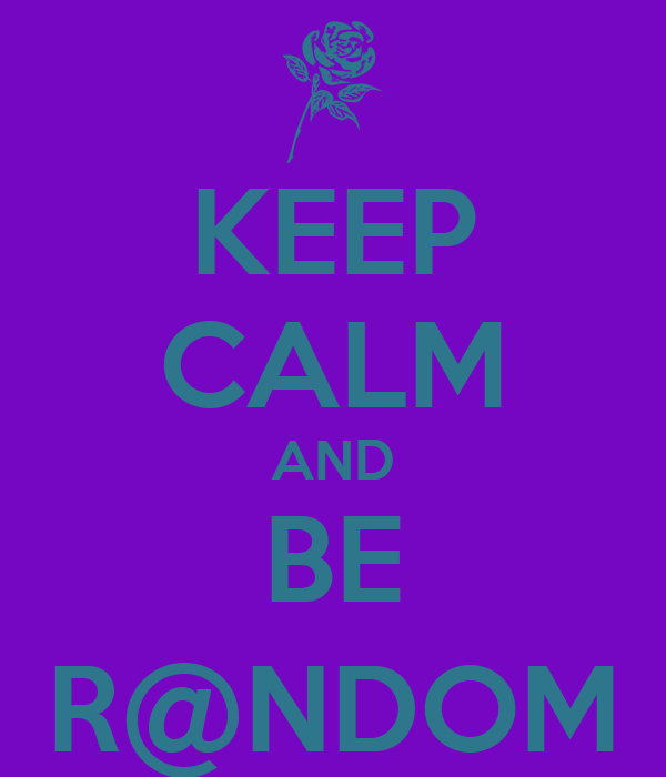 KEEP CALM AND BE R@NDOM