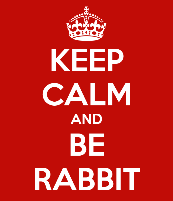 KEEP CALM AND BE RABBIT