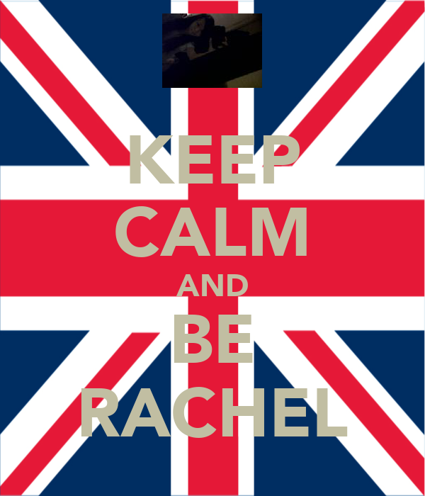 KEEP CALM AND BE RACHEL