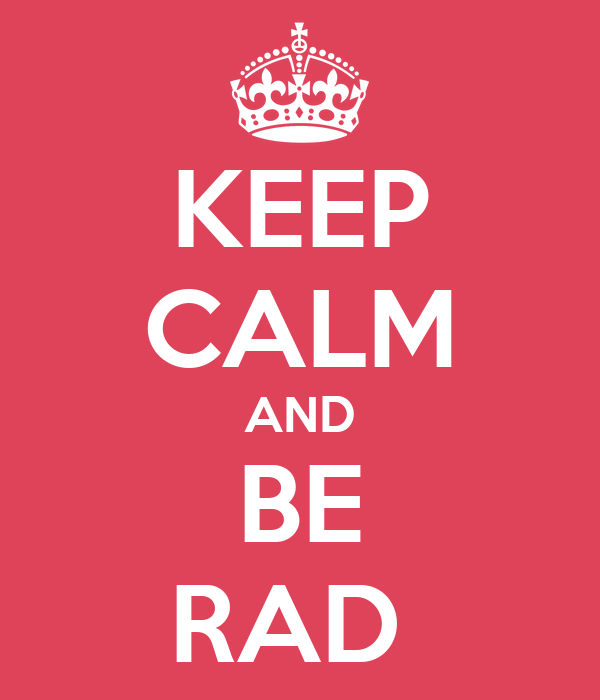KEEP CALM AND BE RAD