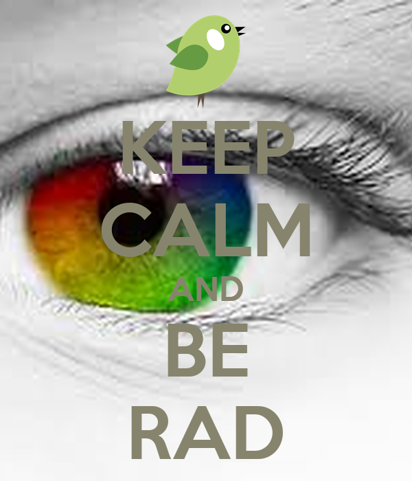 KEEP CALM AND BE RAD
