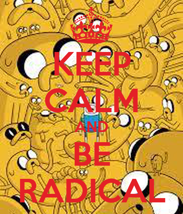 KEEP CALM AND BE RADICAL