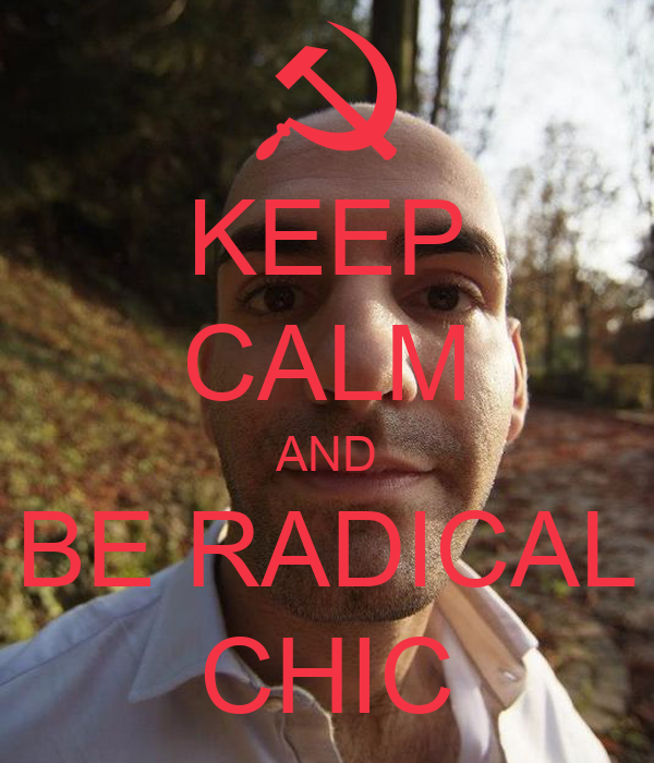 KEEP CALM AND BE RADICAL CHIC