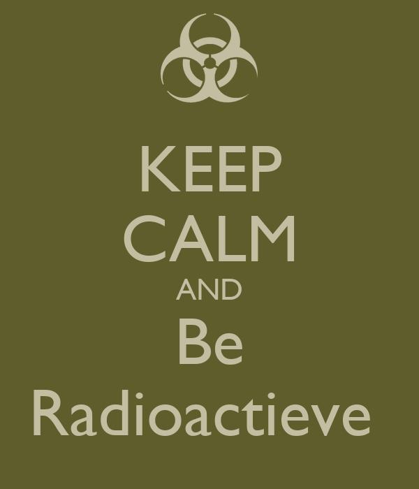 KEEP CALM AND Be Radioactieve