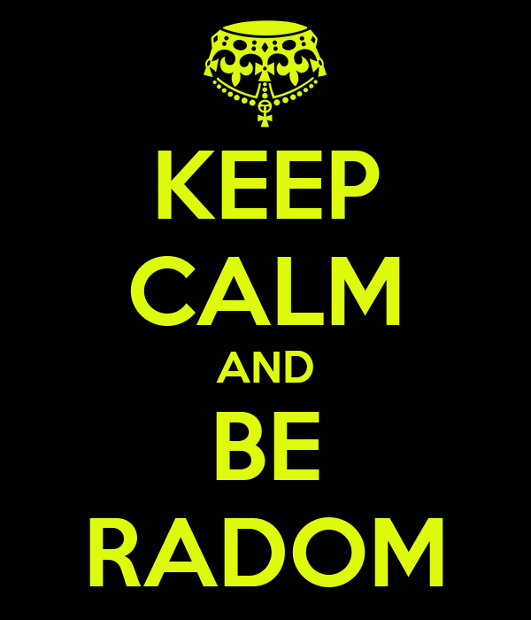 KEEP CALM AND BE RADOM
