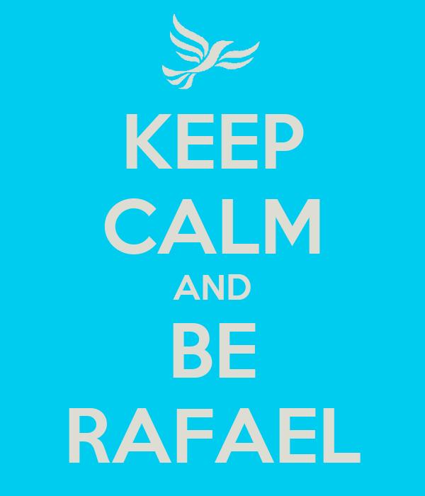 KEEP CALM AND BE RAFAEL