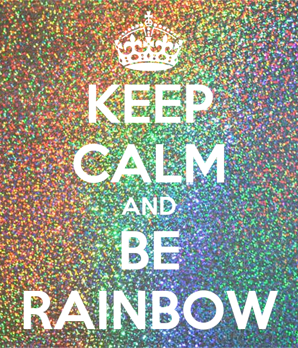 KEEP CALM AND BE RAINBOW