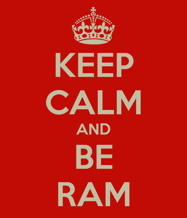 KEEP CALM AND BE RAM