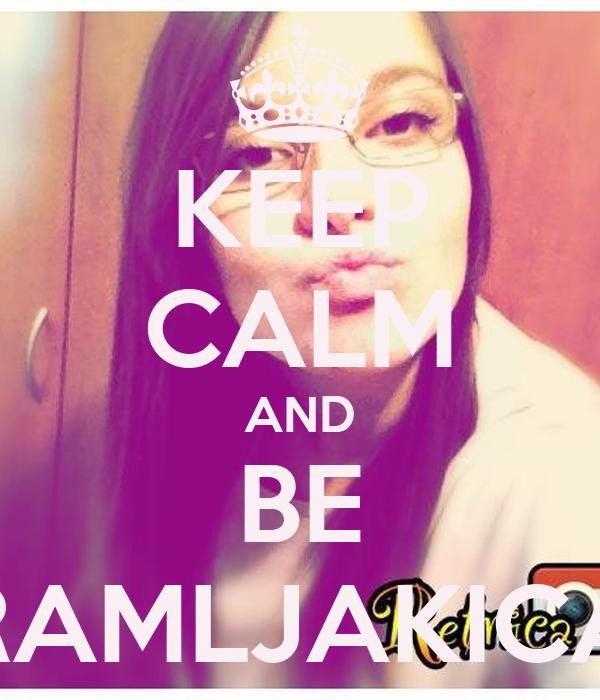 KEEP CALM AND BE RAMLJAKICA